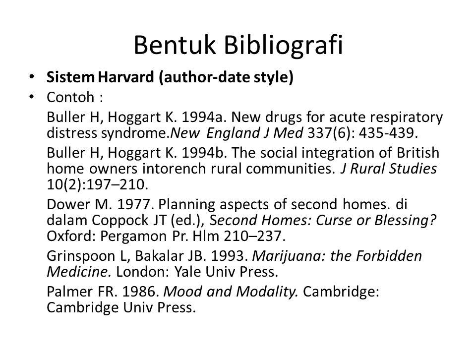 Bentuk Bibliografi Sistem Harvard (author-date style) Contoh : Buller H, Hoggart K. 1994a. New drugs for acute respiratory distress syndrome.New Engla