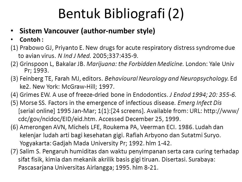 Bentuk Bibliografi (2) Sistem Vancouver (author-number style) Contoh : (1) Prabowo GJ, Priyanto E. New drugs for acute respiratory distress syndrome d