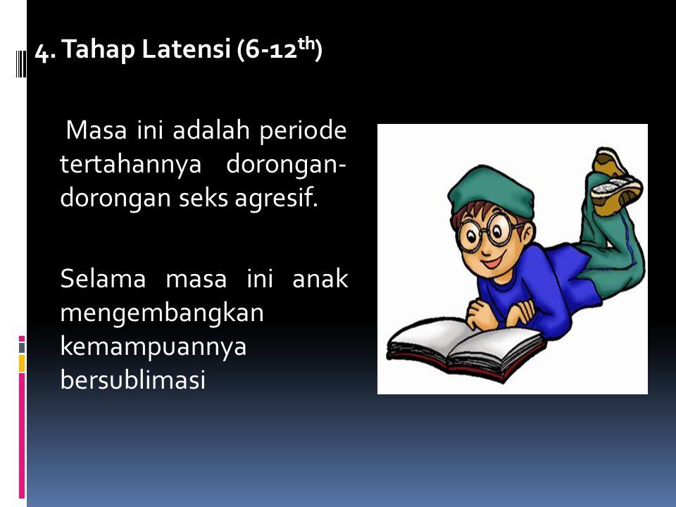 4. Tahap Latensi (6-12 th ) Masa ini adalah periode tertahannya dorongan- dorongan seks agresif. Selama masa ini anak mengembangkan kemampuannya bersu