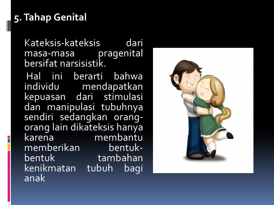 5. Tahap Genital Kateksis-kateksis dari masa-masa pragenital bersifat narsisistik. Hal ini berarti bahwa individu mendapatkan kepuasan dari stimulasi