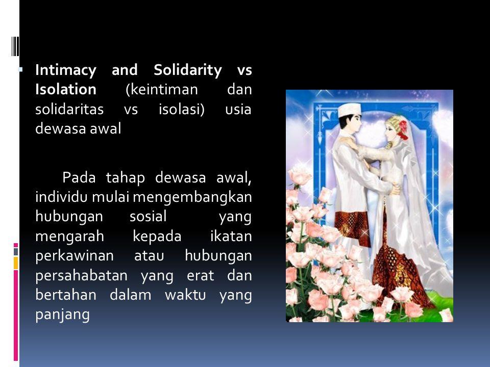  Intimacy and Solidarity vs Isolation (keintiman dan solidaritas vs isolasi) usia dewasa awal Pada tahap dewasa awal, individu mulai mengembangkan hu