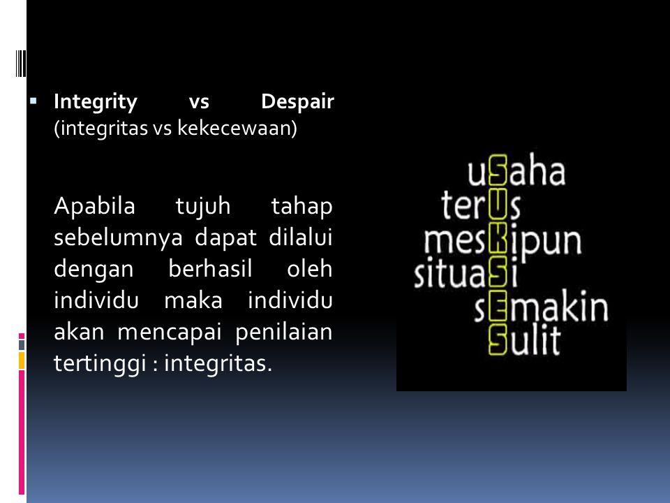  Integrity vs Despair (integritas vs kekecewaan) Apabila tujuh tahap sebelumnya dapat dilalui dengan berhasil oleh individu maka individu akan mencap