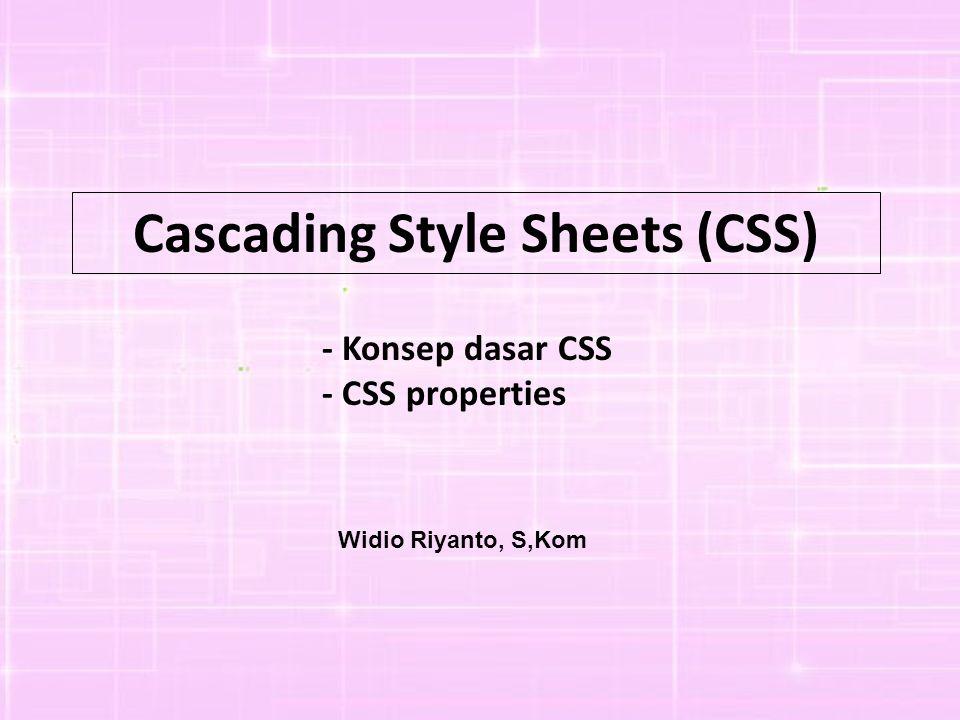 Cascading Style Sheets (CSS) - Konsep dasar CSS - CSS properties Widio Riyanto, S,Kom