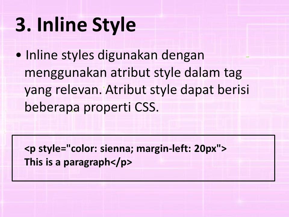 3.Inline Style Inline styles digunakan dengan menggunakan atribut style dalam tag yang relevan.