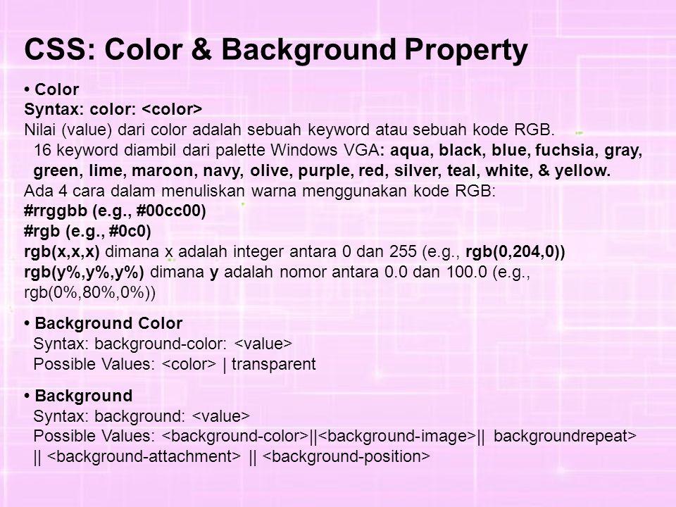 CSS: Color & Background Property Color Syntax: color: Nilai (value) dari color adalah sebuah keyword atau sebuah kode RGB.