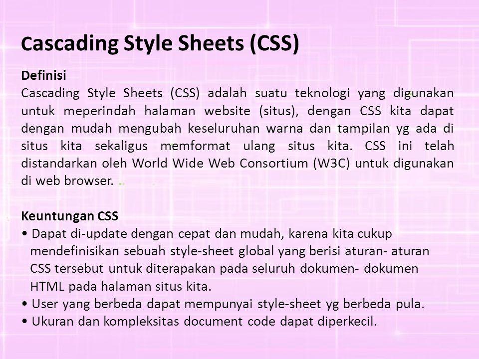 C ascading Style Sheets (CSS) Definisi Cascading Style Sheets (CSS) adalah suatu teknologi yang digunakan untuk meperindah halaman website (situs), dengan CSS kita dapat dengan mudah mengubah keseluruhan warna dan tampilan yg ada di situs kita sekaligus memformat ulang situs kita.
