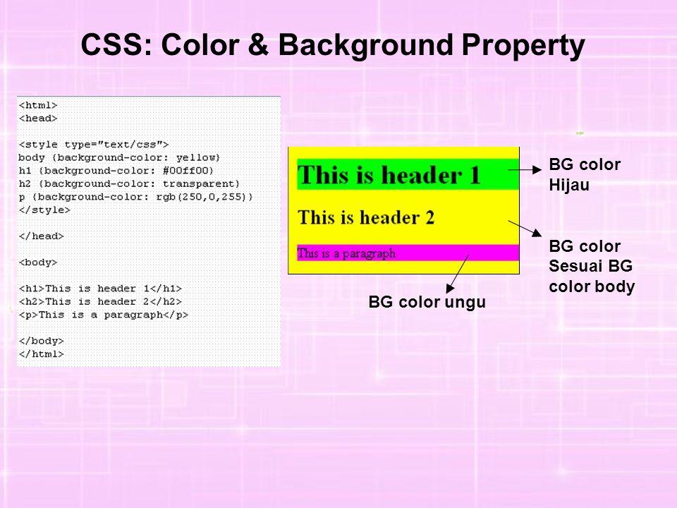 CSS: Color & Background Property BG color ungu BG color Hijau BG color Sesuai BG color body