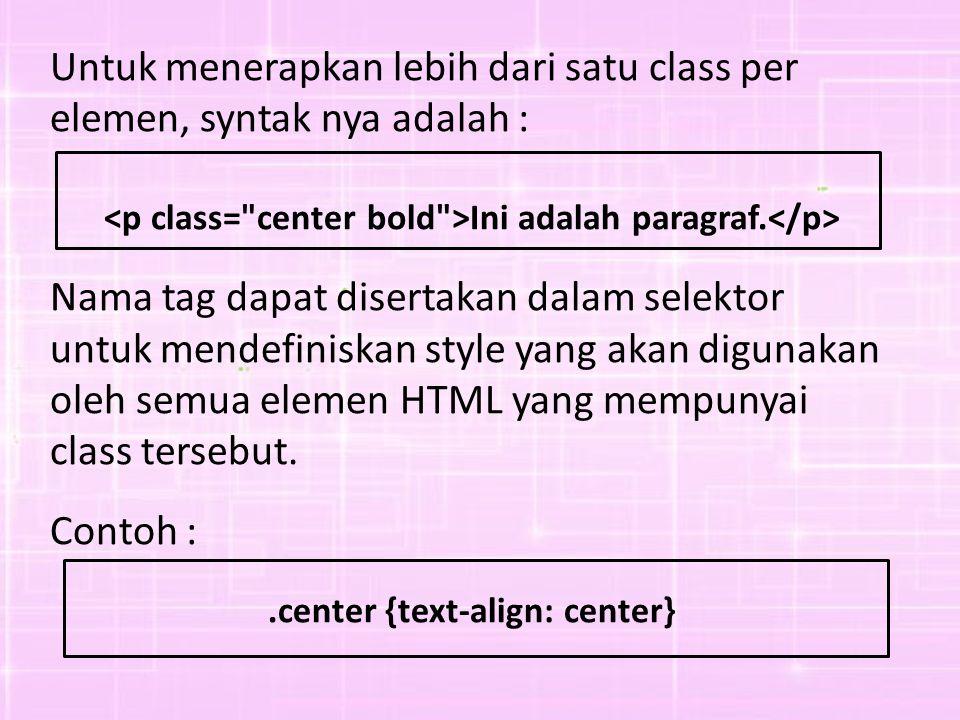 Untuk menerapkan lebih dari satu class per elemen, syntak nya adalah : Ini adalah paragraf.