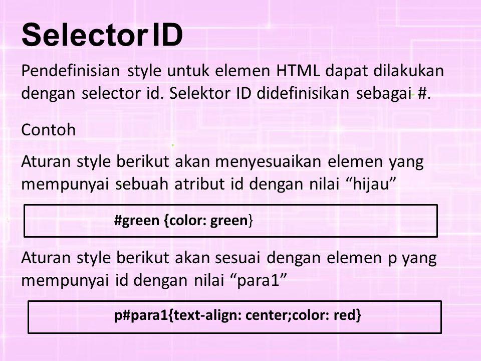 Pendefinisian style untuk elemen HTML dapat dilakukan dengan selector id. Selektor ID didefinisikan sebagai #. Contoh Aturan style berikut akan menyes