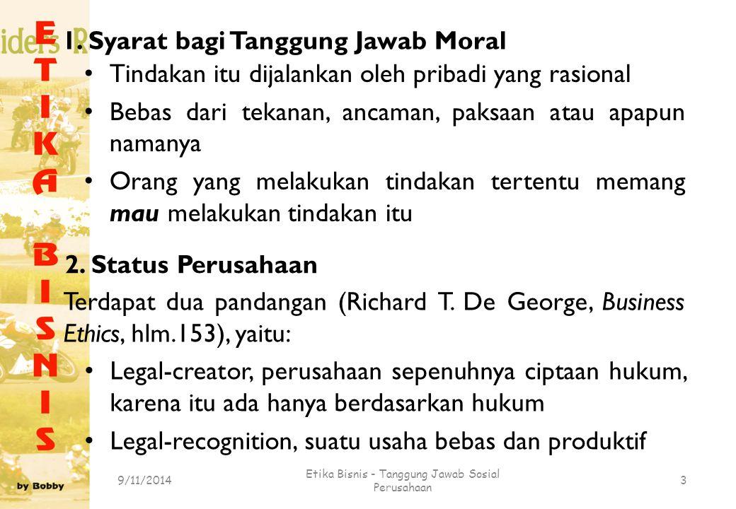 1. Syarat bagi Tanggung Jawab Moral Tindakan itu dijalankan oleh pribadi yang rasional Bebas dari tekanan, ancaman, paksaan atau apapun namanya Orang