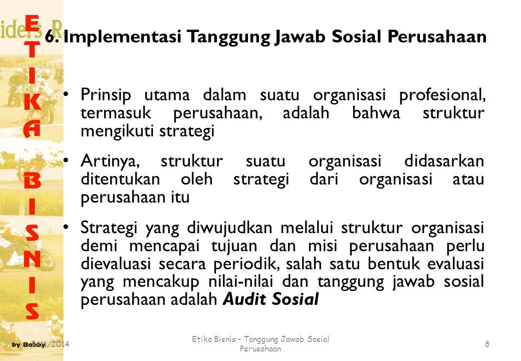 6. Implementasi Tanggung Jawab Sosial Perusahaan Prinsip utama dalam suatu organisasi profesional, termasuk perusahaan, adalah bahwa struktur mengikut