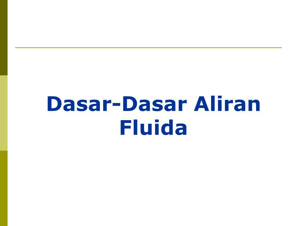 Konsep penting dalam aliran fluida 1.Prinsip kekekalan massa (persamaan kontinuitas) 2.