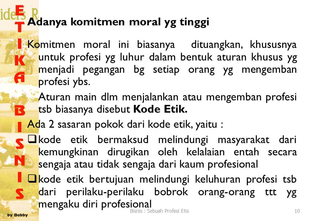 Adanya komitmen moral yg tinggi Komitmen moral ini biasanya dituangkan, khususnya untuk profesi yg luhur dalam bentuk aturan khusus yg menjadi peganga