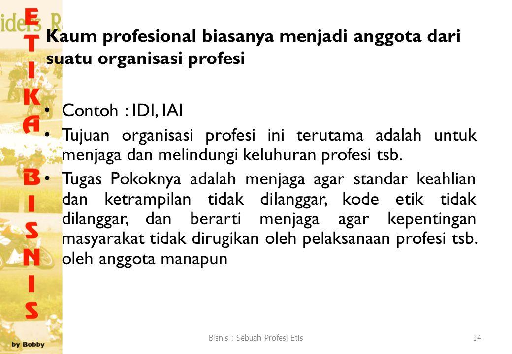 Kaum profesional biasanya menjadi anggota dari suatu organisasi profesi Contoh : IDI, IAI Tujuan organisasi profesi ini terutama adalah untuk menjaga