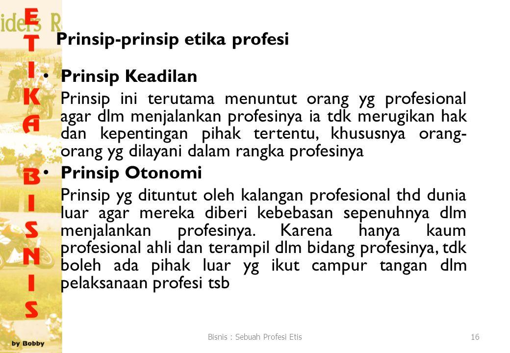 Prinsip-prinsip etika profesi Prinsip Keadilan Prinsip ini terutama menuntut orang yg profesional agar dlm menjalankan profesinya ia tdk merugikan hak