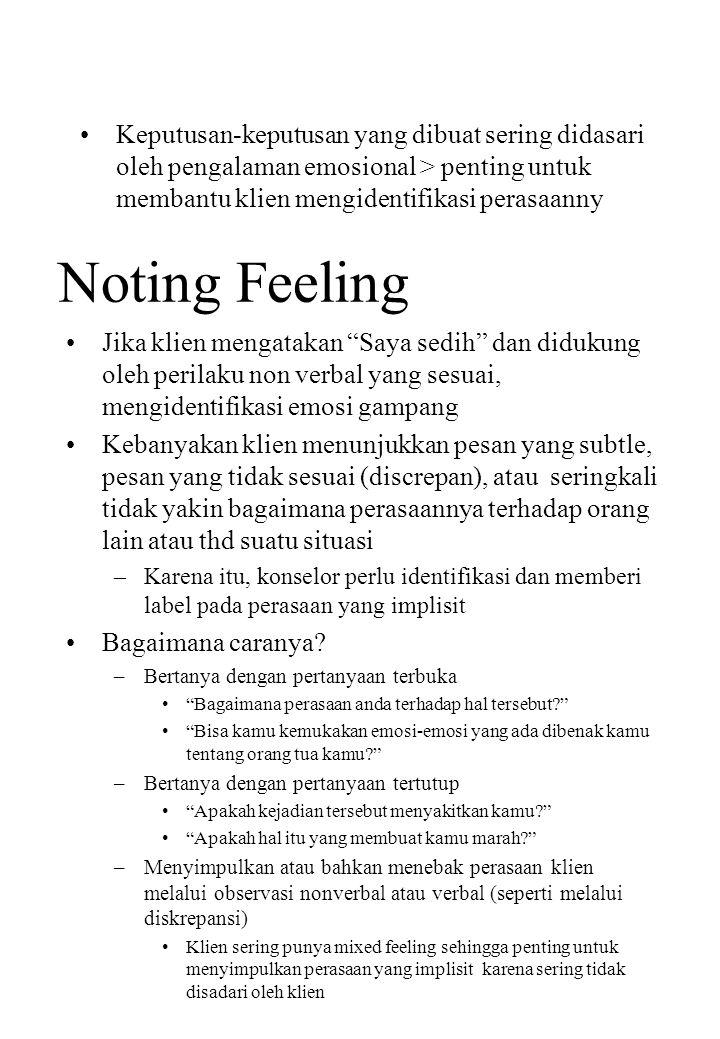 Keputusan-keputusan yang dibuat sering didasari oleh pengalaman emosional > penting untuk membantu klien mengidentifikasi perasaanny Noting Feeling Ji