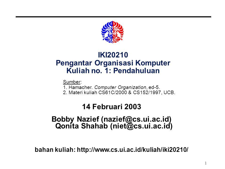 2 IKI20210 °Pengantar Organisasi Komputer Mata kuliah ini mengajarkan dasar-dasar organisasi komputer sekuensial, yang terdiri dari komponen-komponen: input, output, memori, dan prosesor (kontrol dan datapath), melalui pemrograman dengan bahasa assembly. °Prasyarat: Pengantar Sistem Digital Konsep Pemrograman I °Bobot: 3 SKS °Buku Acuan: V.