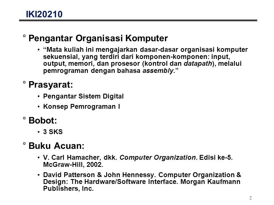 """2 IKI20210 °Pengantar Organisasi Komputer """"Mata kuliah ini mengajarkan dasar-dasar organisasi komputer sekuensial, yang terdiri dari komponen-komponen"""