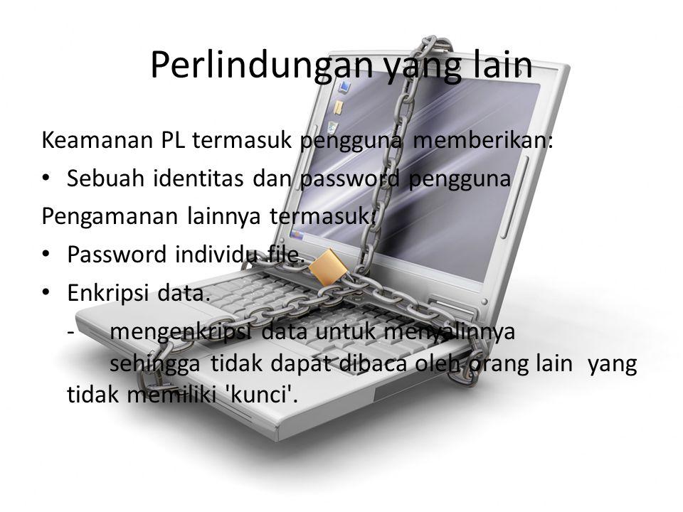 Perlindungan yang lain Keamanan PL termasuk pengguna memberikan: Sebuah identitas dan password pengguna Pengamanan lainnya termasuk: Password individu