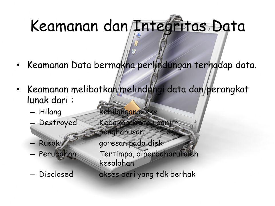 Keamanan dan Integritas Data Keamanan Data bermakna perlindungan terhadap data. Keamanan melibatkan melindungi data dan perangkat lunak dari : – Hilan