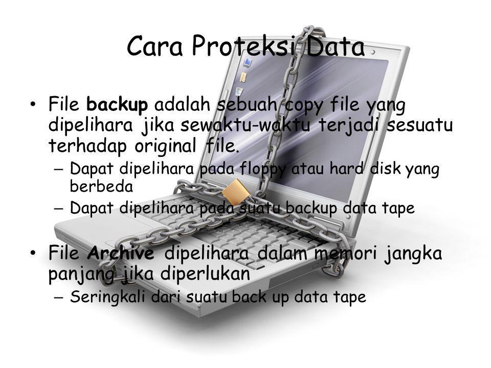 Cara Proteksi Data File backup adalah sebuah copy file yang dipelihara jika sewaktu-waktu terjadi sesuatu terhadap original file. – Dapat dipelihara p