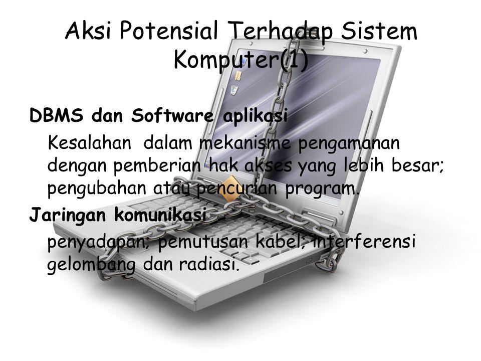 Aksi Potensial Terhadap Sistem Komputer(1) DBMS dan Software aplikasi Kesalahan dalam mekanisme pengamanan dengan pemberian hak akses yang lebih besar