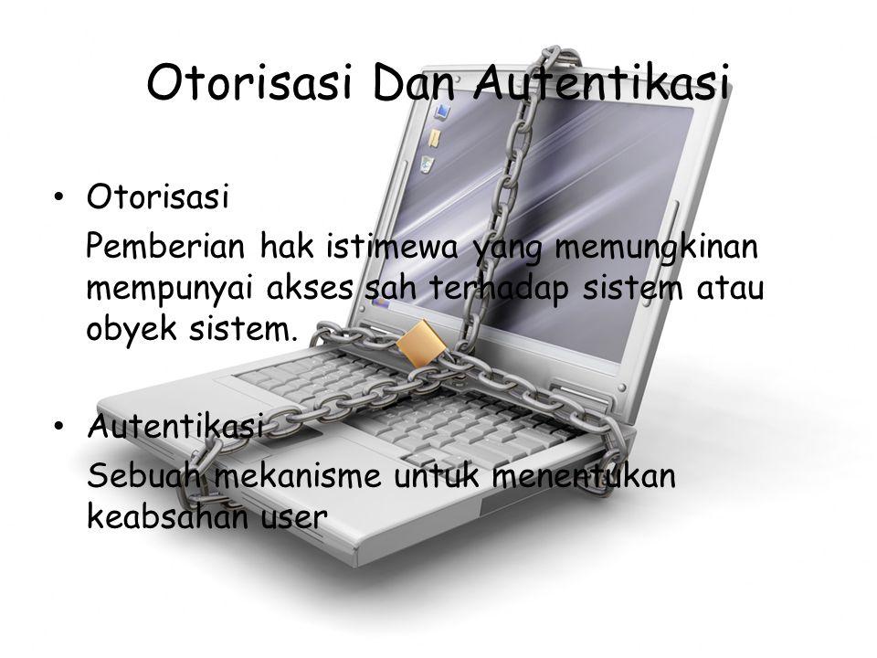 Otorisasi Dan Autentikasi Otorisasi Pemberian hak istimewa yang memungkinan mempunyai akses sah terhadap sistem atau obyek sistem. Autentikasi Sebuah