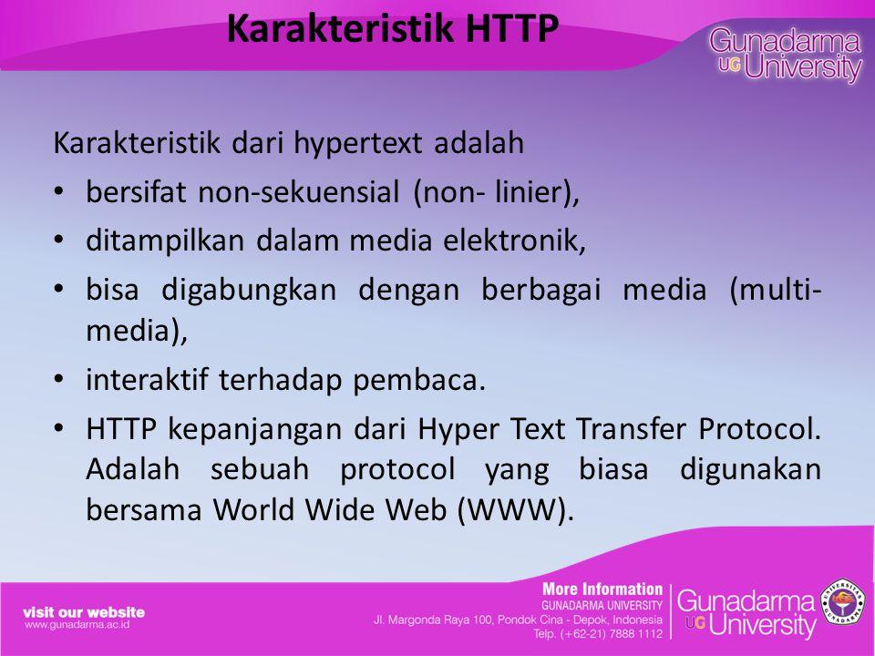 Karakteristik HTTP Karakteristik dari hypertext adalah bersifat non-sekuensial (non- linier), ditampilkan dalam media elektronik, bisa digabungkan dengan berbagai media (multi- media), interaktif terhadap pembaca.