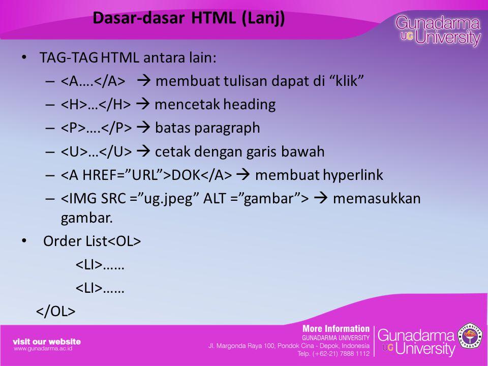 Dasar-dasar HTML (Lanj) TAG-TAG HTML antara lain: –  membuat tulisan dapat di klik – …  mencetak heading – ….