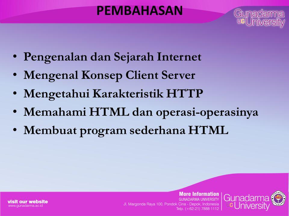 PEMBAHASAN Pengenalan dan Sejarah Internet Mengenal Konsep Client Server Mengetahui Karakteristik HTTP Memahami HTML dan operasi-operasinya Membuat program sederhana HTML