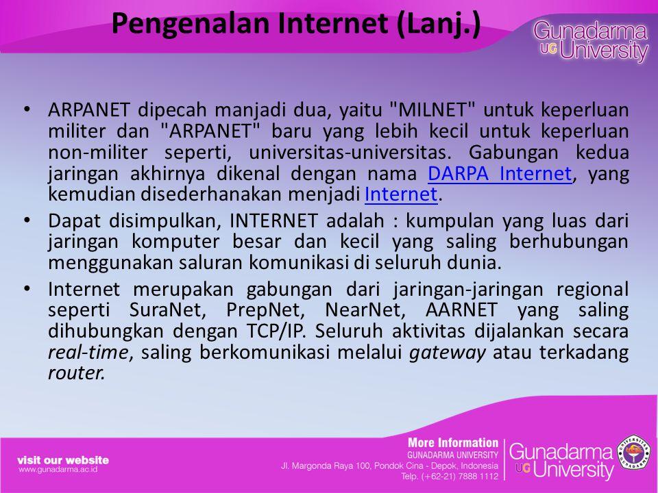 Pengenalan Internet (Lanj.) ARPANET dipecah manjadi dua, yaitu MILNET untuk keperluan militer dan ARPANET baru yang lebih kecil untuk keperluan non-militer seperti, universitas-universitas.
