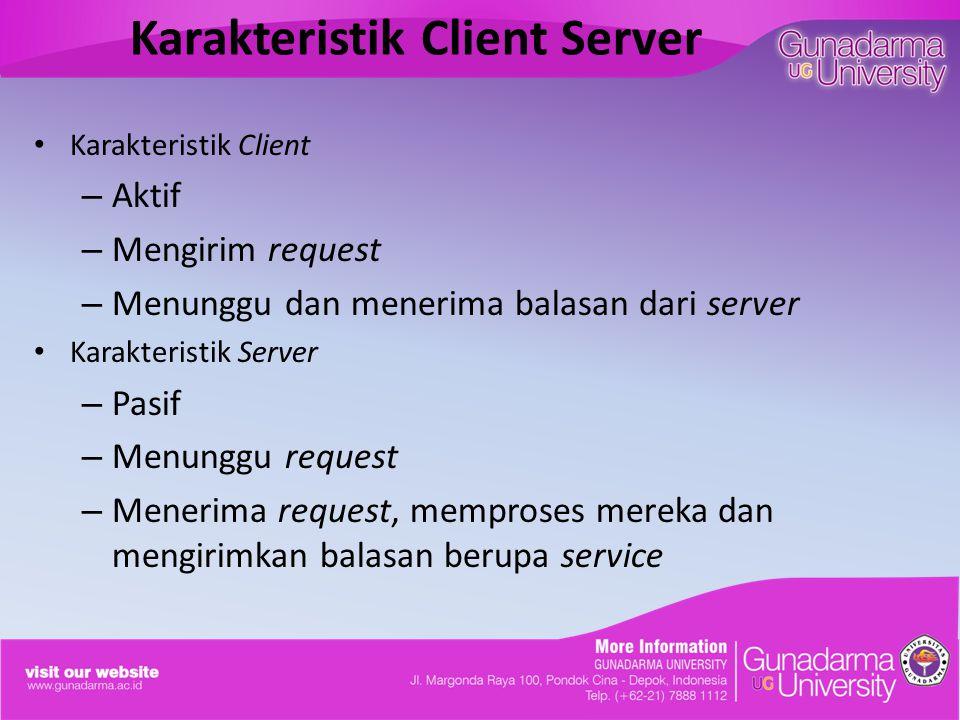 Karakteristik Client Server Karakteristik Client – Aktif – Mengirim request – Menunggu dan menerima balasan dari server Karakteristik Server – Pasif – Menunggu request – Menerima request, memproses mereka dan mengirimkan balasan berupa service
