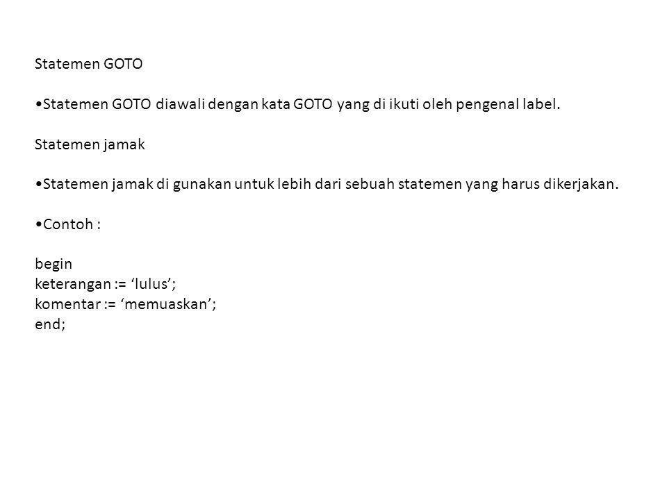 Statemen GOTO Statemen GOTO diawali dengan kata GOTO yang di ikuti oleh pengenal label. Statemen jamak Statemen jamak di gunakan untuk lebih dari sebu