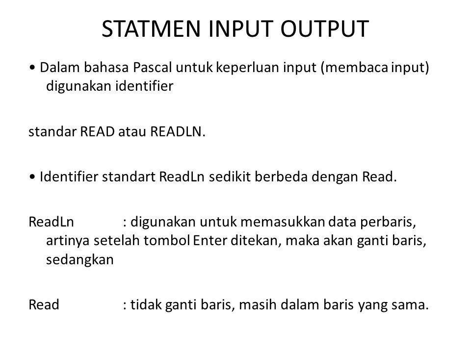 STATMEN INPUT OUTPUT Dalam bahasa Pascal untuk keperluan input (membaca input) digunakan identifier standar READ atau READLN. Identifier standart Read