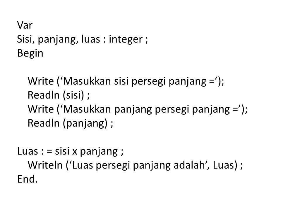 Var Sisi, panjang, luas : integer ; Begin Write ('Masukkan sisi persegi panjang ='); Readln (sisi) ; Write ('Masukkan panjang persegi panjang ='); Rea