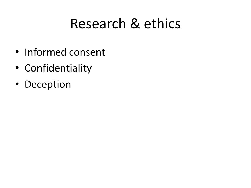 Research & ethics Informed consent Confidentiality Deception
