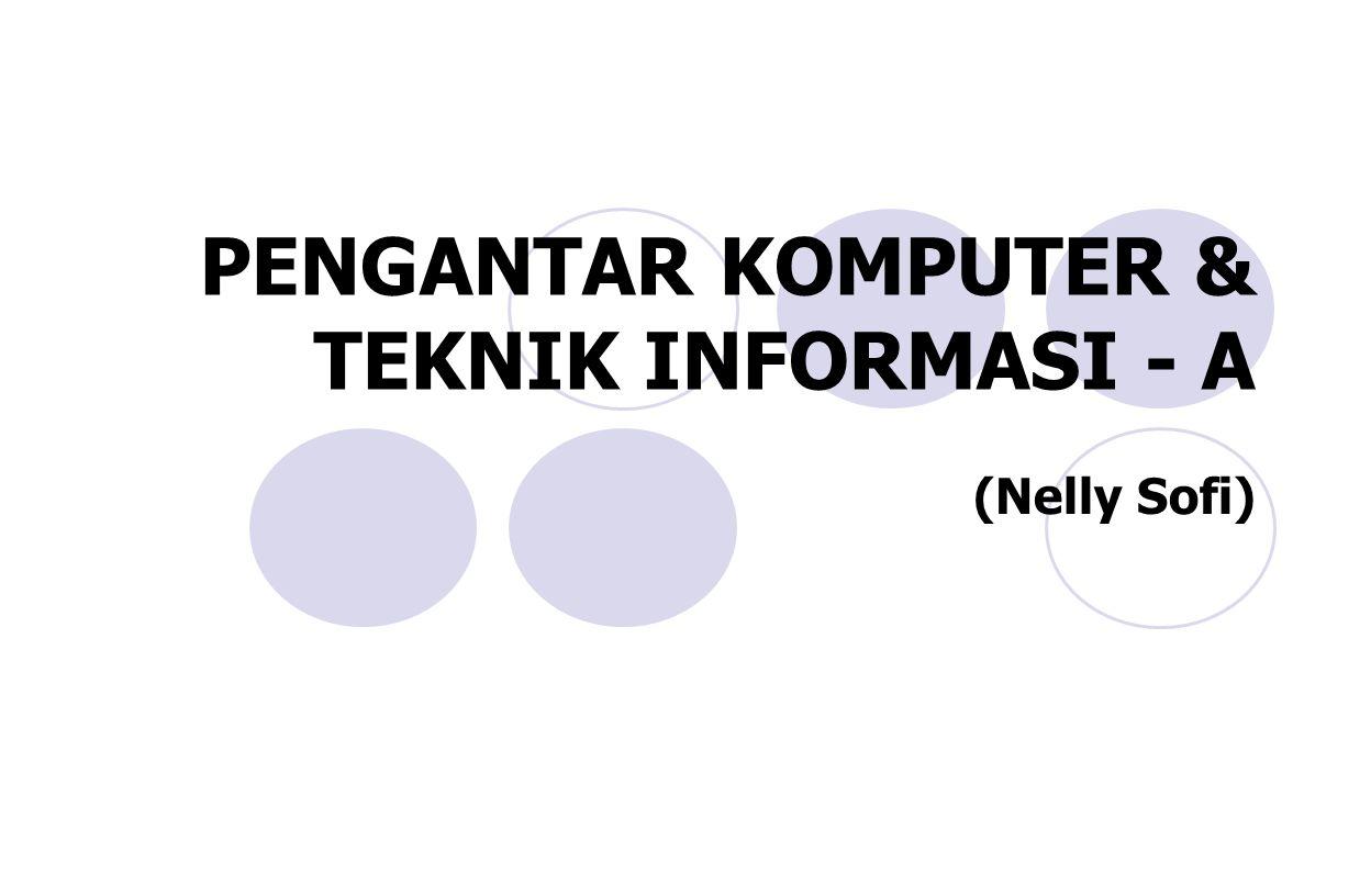 PENGANTAR KOMPUTER & TEKNIK INFORMASI - A (Nelly Sofi)