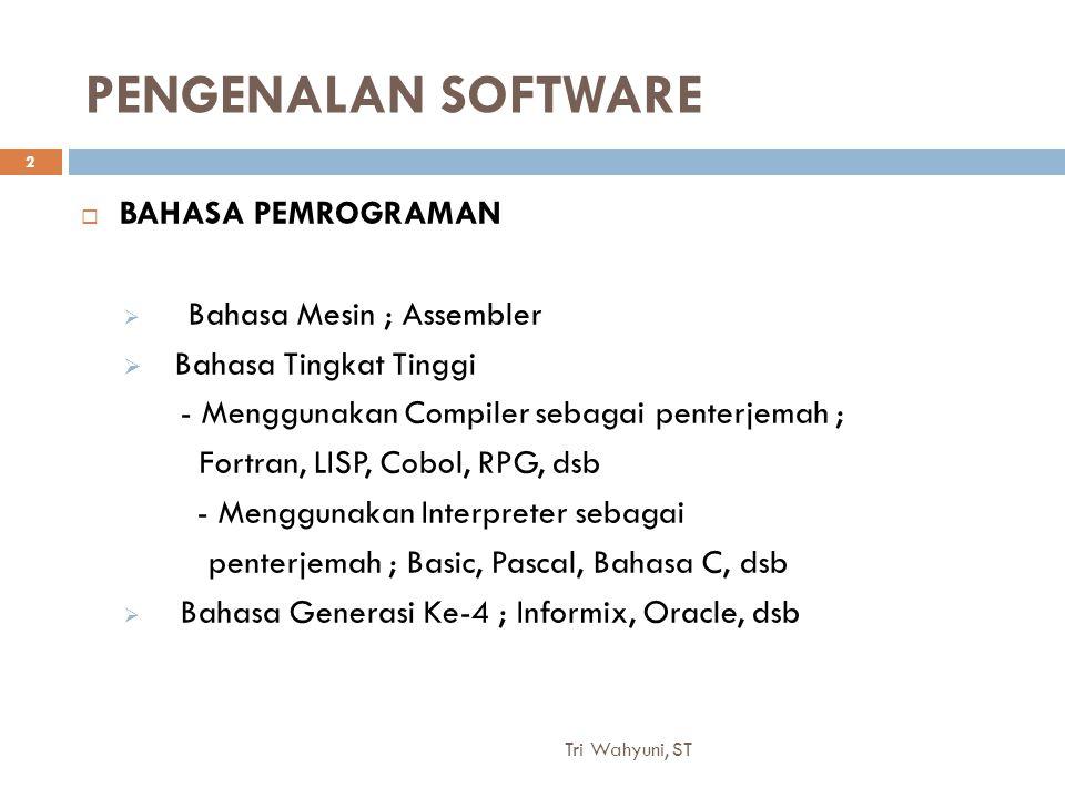 Tri Wahyuni, ST 2 PENGENALAN SOFTWARE  BAHASA PEMROGRAMAN  Bahasa Mesin ; Assembler  Bahasa Tingkat Tinggi - Menggunakan Compiler sebagai penterjem