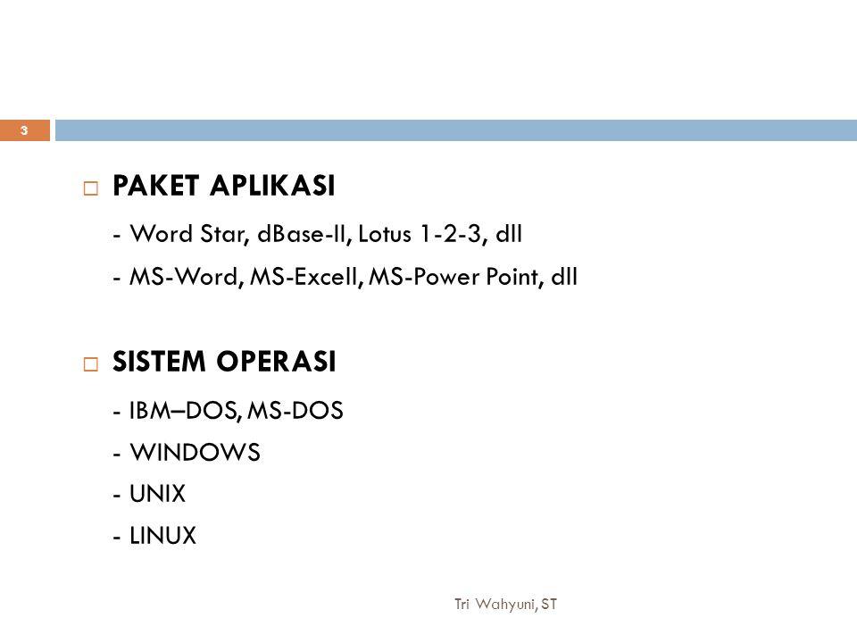 Tri Wahyuni, ST 3  PAKET APLIKASI - Word Star, dBase-II, Lotus 1-2-3, dll - MS-Word, MS-Excell, MS-Power Point, dll  SISTEM OPERASI - IBM–DOS, MS-DO