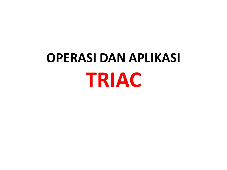 Triac atau yang dikenal dengan nama Bidirectional Triode Thyristor, dapat mengalirkan arus listrik ke kedua arah ketika ditrigger (dihidupkan).