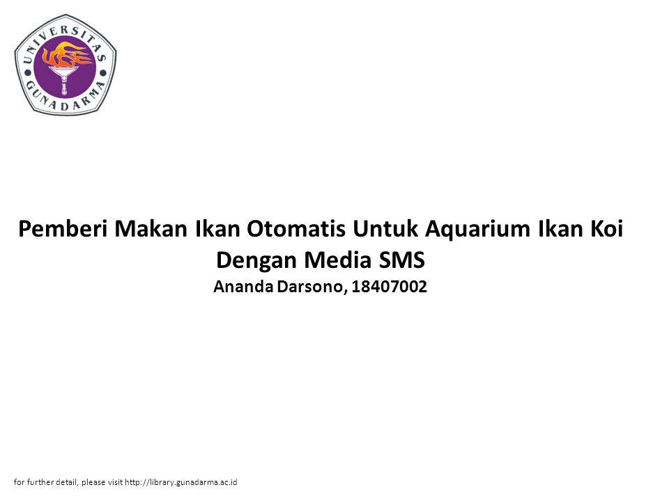 Pemberi Makan Ikan Otomatis Untuk Aquarium Ikan Koi Dengan Media SMS Ananda Darsono, 18407002 for further detail, please visit http://library.gunadarma.ac.id