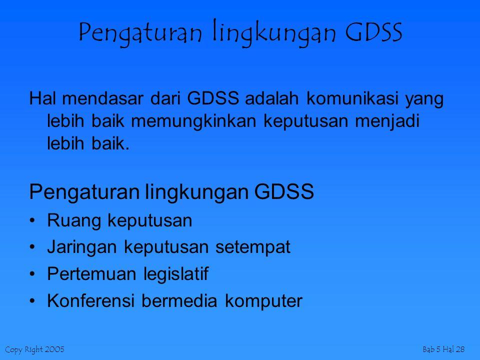 Copy Right 2005Bab 5 Hal 28 Pengaturan lingkungan GDSS Hal mendasar dari GDSS adalah komunikasi yang lebih baik memungkinkan keputusan menjadi lebih b