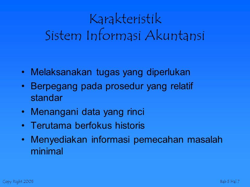 Copy Right 2005Bab 5 Hal 7 Karakteristik Sistem Informasi Akuntansi Melaksanakan tugas yang diperlukan Berpegang pada prosedur yang relatif standar Me