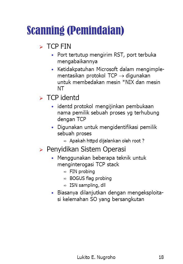 Lukito E. Nugroho18 Scanning (Pemindaian)  TCP FIN Port tertutup mengirim RST, port terbuka mengabaikannya Ketidakpatuhan Microsoft dalam mengimple-