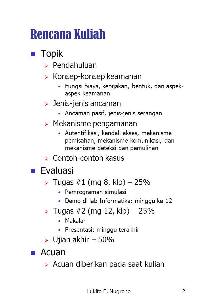Lukito E. Nugroho2 Rencana Kuliah Topik  Pendahuluan  Konsep-konsep keamanan Fungsi biaya, kebijakan, bentuk, dan aspek- aspek keamanan  Jenis-jeni