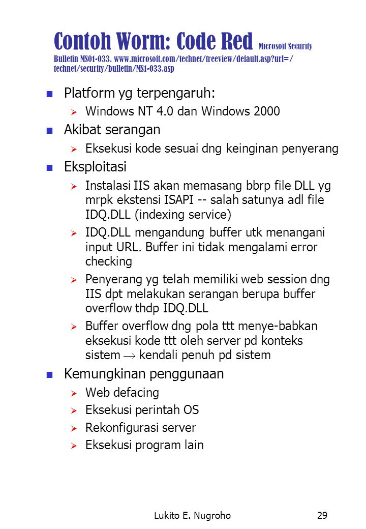 Lukito E. Nugroho29 Contoh Worm: Code Red Microsoft Security Bulletin MS01-033. www.microsoft.com/technet/treeview/default.asp?url=/ technet/security/