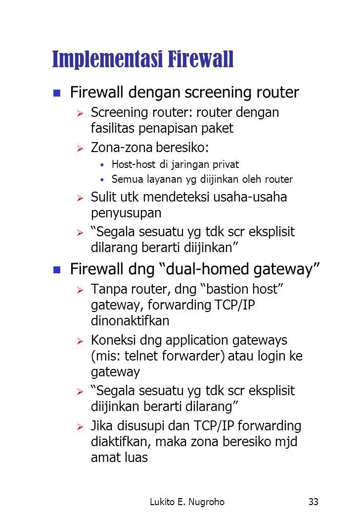 Lukito E. Nugroho33 Implementasi Firewall Firewall dengan screening router  Screening router: router dengan fasilitas penapisan paket  Zona-zona ber