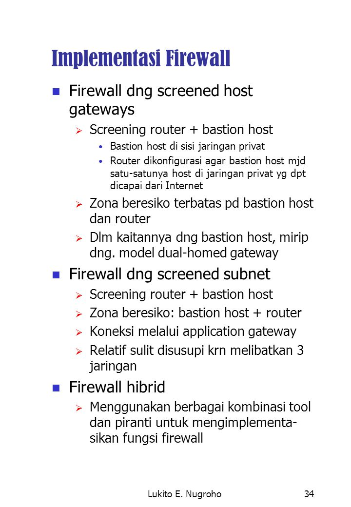 Lukito E. Nugroho34 Implementasi Firewall Firewall dng screened host gateways  Screening router + bastion host Bastion host di sisi jaringan privat R