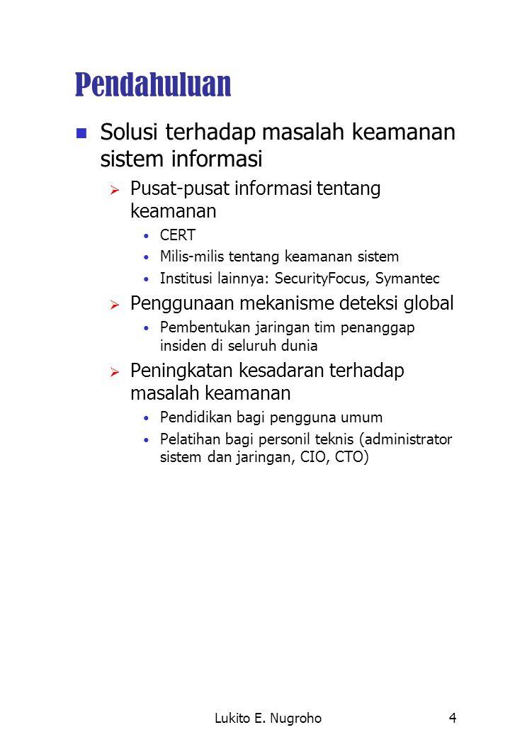 Lukito E. Nugroho4 Pendahuluan Solusi terhadap masalah keamanan sistem informasi  Pusat-pusat informasi tentang keamanan CERT Milis-milis tentang kea