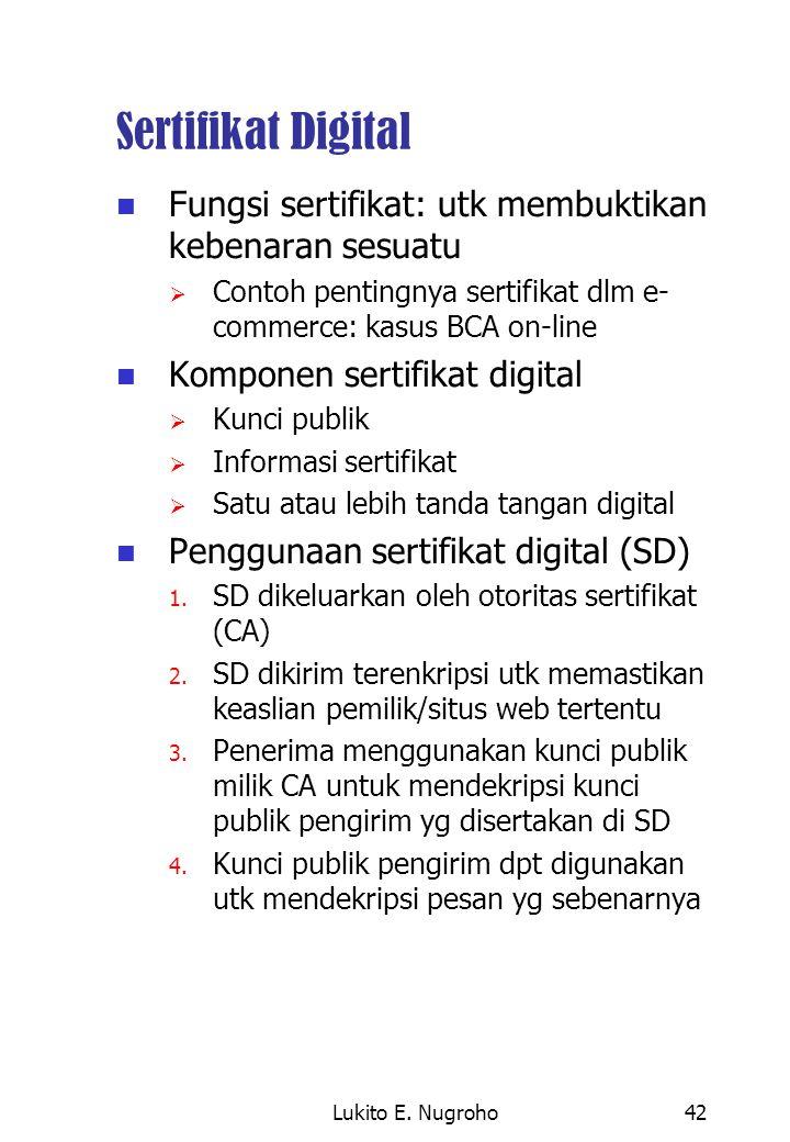 Lukito E. Nugroho42 Sertifikat Digital Fungsi sertifikat: utk membuktikan kebenaran sesuatu  Contoh pentingnya sertifikat dlm e- commerce: kasus BCA